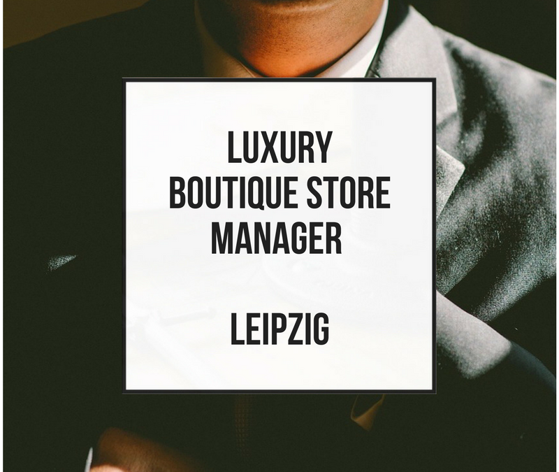 Luxury Boutique Store Manager – Leipzig