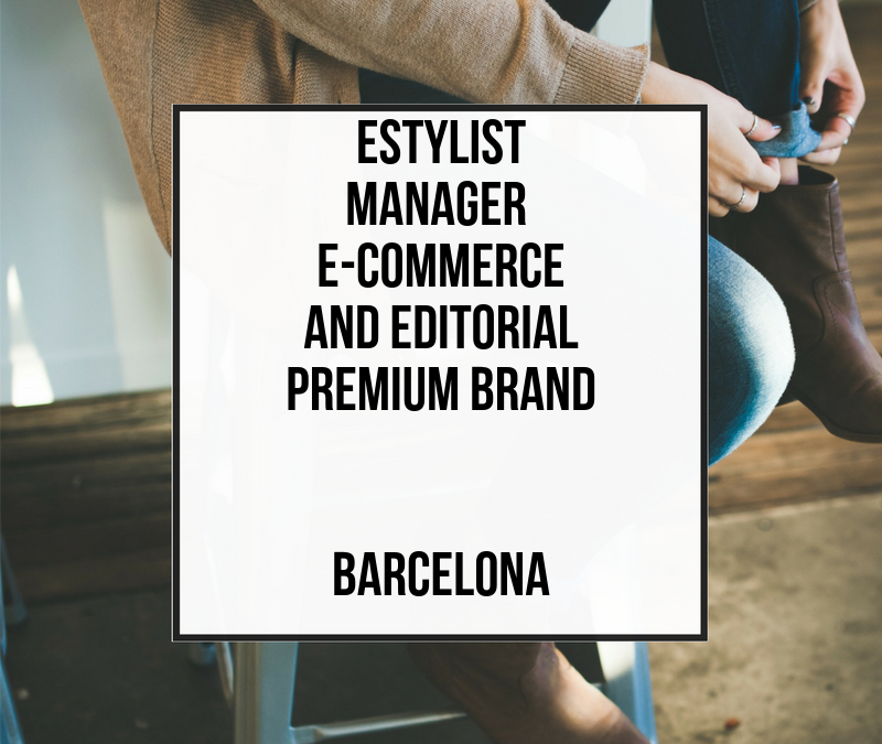 Estylist Manager E-Commerce And Editorial Premium Brand – Barcelona
